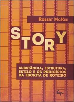 Story. Substancia, Estrutura, Estilo E Os Princípios Da Escrita De