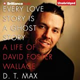 img - for Every Love Story Is a Ghost Story: A Life of David Foster Wallace book / textbook / text book