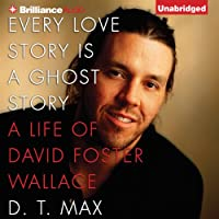 Every Love Story Is a Ghost Story: A Life of David Foster Wallace (       UNABRIDGED) by D. T. Max Narrated by Malcolm Hillgartner