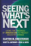 Seeing Whats Next: Using Theories of Innovation to Predict Industry Change