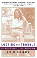Looking for Trouble: One Woman, Six Wars and a Revolution by Leslie Cockburn