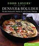 Food Lovers Guide to® Denver & Boulder: The Best Restaurants, Markets & Local Culinary Offerings (Food Lovers Series)