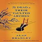 The Dead in Their Vaulted Arches: A Flavia de Luce Novel, Book 6 Hörbuch von Alan Bradley Gesprochen von: Jayne Entwistle