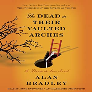 The Dead in Their Vaulted Arches: A Flavia de Luce Novel, Book 6 | [Alan Bradley]