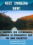 Quit Smoking Now!: A powerful new psychological program to permanently free you from cigarettes (Cure Your Addiction Book 1)