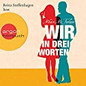 Wir in drei Worten Audiobook by Mhairi McFarlane Narrated by Britta Steffenhagen