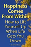 img - for Happiness Comes From Within: How to Lift Yourself Up When Life Gets You Down book / textbook / text book