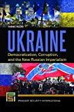 img - for Ukraine: Democratization, Corruption, and the New Russian Imperialism (Praeger Security International) book / textbook / text book