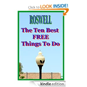 Roswell, NM: The Ten Best FREE Things To Do (Plus a Few More), Your Brief Travel Guide to Fun in the UFO Capital of the World! Lynn Michelsohn and Moses Michelsohn