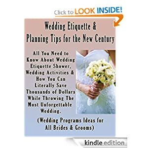 Wedding Etiquette & Planning Tips for the New Century: All You Need to Know About Wedding Etiquette Shower, Wedding Activities & How You Can Literally ... Programs Ideas for All Brides & Grooms)