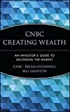 img - for CNBC Creating Wealth: An Investor's Guide to Decoding the Market by CNBC (2001-06-22) book / textbook / text book