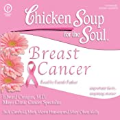 Chicken Soup for the Soul Healthy Living Series: Breast Cancer: Important Facts, Inspiring Stories | [Edward Creagan, MD, Jack Canfield, Mark Victor Hansen, Mary Olsen Kelly]