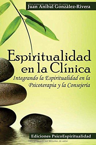 Espiritualidad en la Clínica: Integrando la Espiritualidad en la Psicoterapia y la Consejería