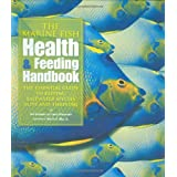 The Marine Fish Health & Feeding Handbook: The Essential Guide to Keeping Saltwater Species Alive and Thriving ~ Bob Goemans