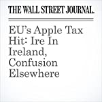 EU's Apple Tax Hit: Ire In Ireland, Confusion Elsewhere | Stephen Wilmot