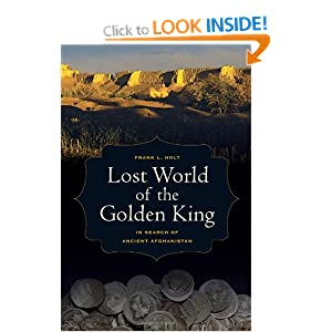Lost World of the Golden King: In Search of Ancient Afghanistan (Hellenistic Culture and Society)