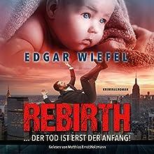 Rebirth... Der Tod ist erst der Anfang Hörbuch von Edgar Wiefel Gesprochen von: Matthias Ernst Holzmann