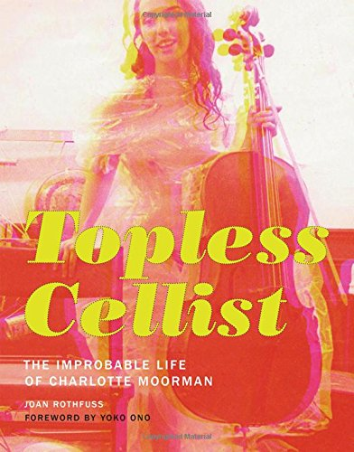 Topless Cellist: The Improbable Life Of Charlotte Moorman front-819202
