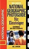 Der große National Geographic Photoguide für Einsteiger. Geheimnisse der Profi-Fotografie von National Geographic