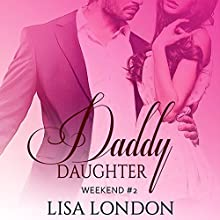 Daddy Daughter Weekend #2 Audiobook by Lisa London Narrated by Lucy Moreau