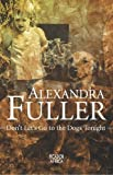 Don't Let's Go to the Dogs Tonight (1770100024) by Alexandra Fuller