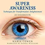 Super Awareness: Techniques for Transformation & Enlightenment | Maria Cowen