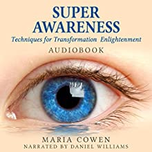 Super Awareness: Techniques for Transformation & Enlightenment (       UNABRIDGED) by Maria Cowen Narrated by Daniel Williams