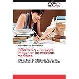 Influencia del lenguaje imagen en los modelos mentales: El aprendizaje de Relaciones y Funciones, en alumnos de...