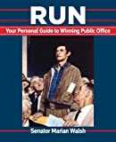 Run: Your Personal Guide to Winning Public Office