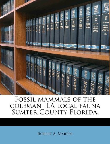 Fossil mammals of the coleman ILA local fauna Sumter County Florida.