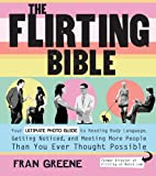img - for The Flirting Bible: Your Ultimate Photo Guide to Reading Body Language, Getting Noticed, and Meeting More People Than You Ever Thought Possible book / textbook / text book