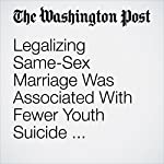 Legalizing Same-Sex Marriage Was Associated With Fewer Youth Suicide Attempts, New Study Finds | Ben Guarino