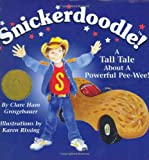 Snickerdoodle! A Tall Tale About a Powerful Pee-wee!