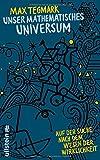 Unser mathematisches Universum: Auf der Suche nach dem Wesen der Wirklichkeit