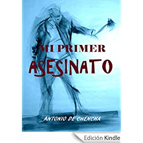 http://www.amazon.es/Mi-primer-asesinato-Antonio-Chencha-ebook/dp/B00806PC68/ref=zg_bs_827231031_f_8