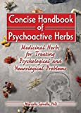 img - for Concise Handbook of Psychoactive Herbs: Medicinal Herbs for Treating Psychological and Neurological Problems book / textbook / text book