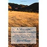 A Million Different Things: Meditations of The World's Happiest Man ~ David Stone