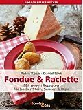 Fondue & Raclette. Mit neuen Rezepten für heißer Stein, Saucen und Dips (einfach besser kochen) (German Edition)