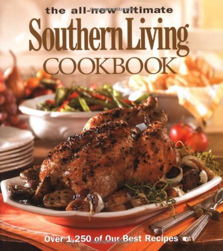 The All New Ultimate Southern Living Cookbook: Over 1,250 Of Our Best Recipes (Southern Living (Hardcover Oxmoor)) by The Editors of Southern Living
