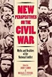 New Perspectives on the Civil War: Myths and Realities of the National Conflict (Modernity and Political Thought)