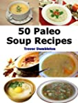 Paleo Soup Recipes: 50 Delicious Cave...