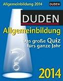 Duden Allgemeinbildung 2014: Das große Quiz fürs ganze Jahr