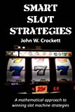 Smart Slot Strategies: A mathematical approach to winning slot machine strategies