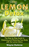 The Lemon Detox: The Step by Step Guide to Cleansing and Restoring Your Body with The Lemon Detox (Detox Cleanse, Detox Diet)