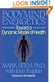 Bodymind (Body Mind) Energetics: Toward a Dynamic Model of Health