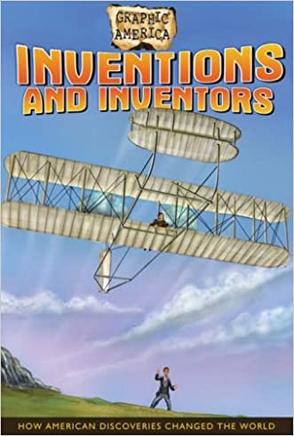 Inventions and Inventors: How American Discoveries Changed the World (Graphic America) written by Darren Sechrist