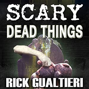 Scary Dead Things: The Tome of Bill, Book 2 | [Rick Gualtieri]