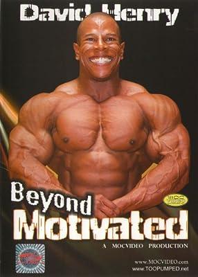 David Henry: Beyond Motivated Bodybuilding