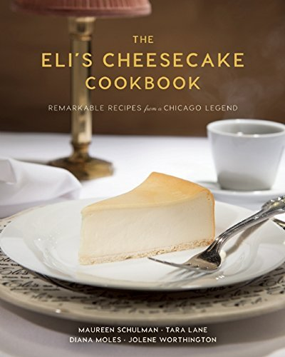 Download The Eli's Cheesecake Cookbook: Remarkable Recipes from a Chicago Legend