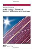 Solar Energy Conversion: Dynamics of Interfacial Electron and Excitation Transfer (RSC Energy and Environment Series)